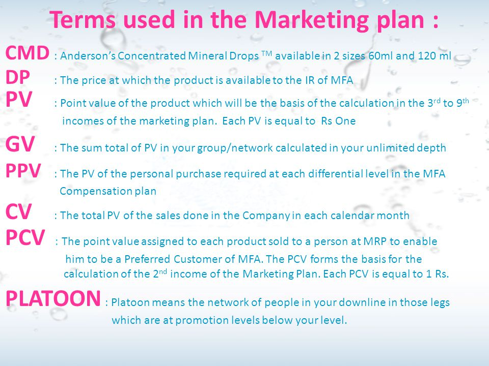 CV : The total PV of the sales done in the Company in each calendar month Terms used in the Marketing plan : CMD : Anderson's Concentrated Mineral Dro