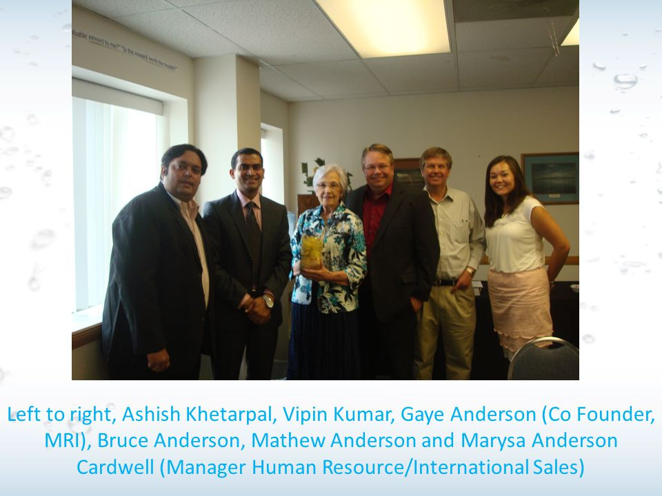 Left to right, Ashish Khetarpal, Vipin Kumar, Gaye Anderson (Co Founder, MRI), Bruce Anderson, Mathew Anderson and Marysa Anderson Cardwell (Manager H