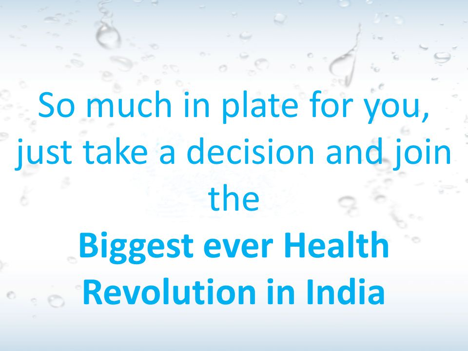 So much in plate for you, just take a decision and join the Biggest ever Health Revolution in India