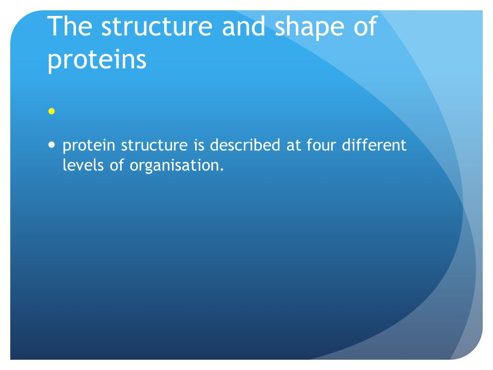 The structure and shape of proteins protein structure is described at four different levels of organisation.