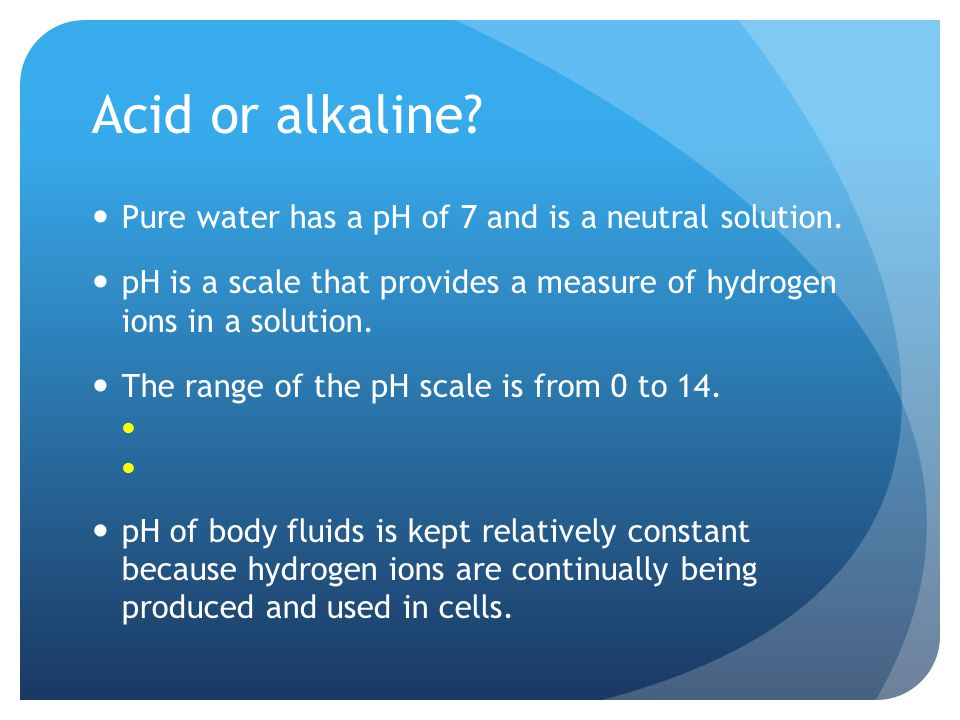 Acid or alkaline. Pure water has a pH of 7 and is a neutral solution.