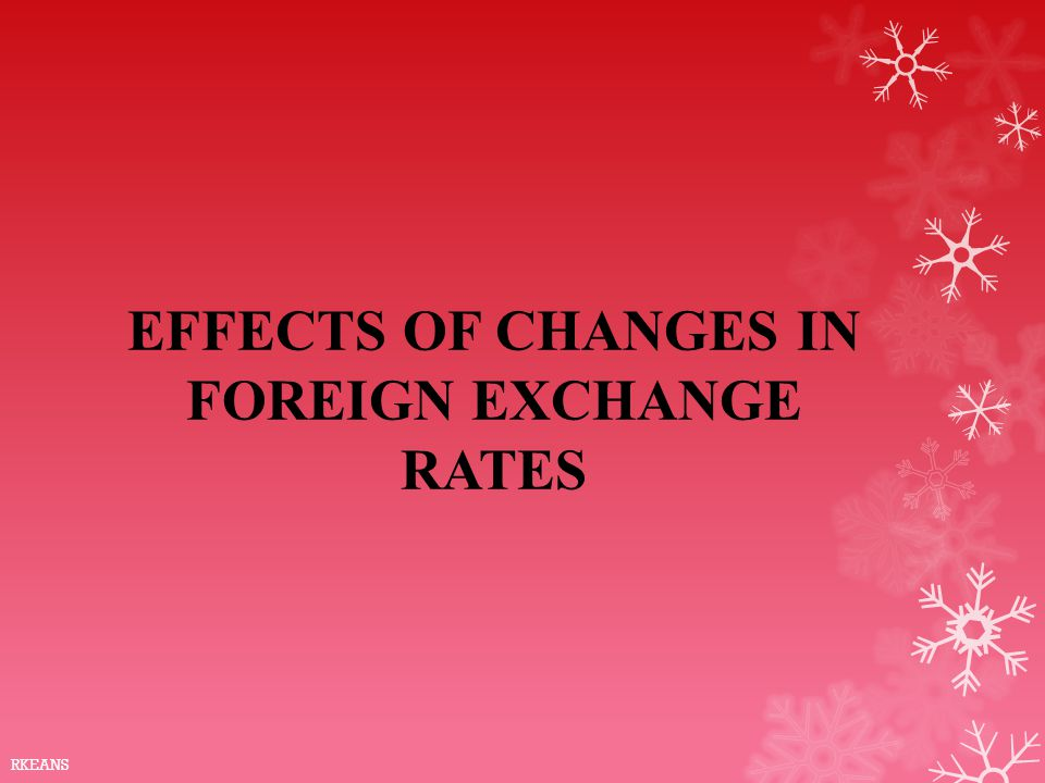 EFFECTS OF CHANGES IN FOREIGN EXCHANGE RATES RKEANS