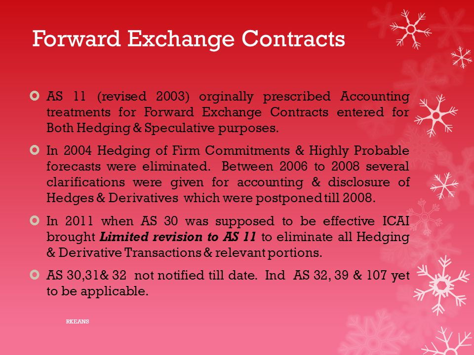 Forward Exchange Contracts  AS 11 (revised 2003) orginally prescribed Accounting treatments for Forward Exchange Contracts entered for Both Hedging &
