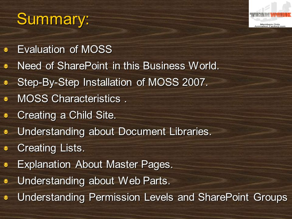 Summary: Evaluation of MOSS Need of SharePoint in this Business World. Step-By-Step Installation of MOSS 2007. MOSS Characteristics. Creating a Child
