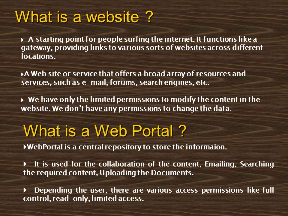 What is a website ? What is a Web Portal ?  WebPortal is a central repository to store the informaion.  It is used for the collaboration of the cont