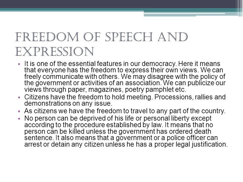 Freedom Of Speech And Expression It is one of the essential features in our democracy. Here it means that everyone has the freedom to express their ow