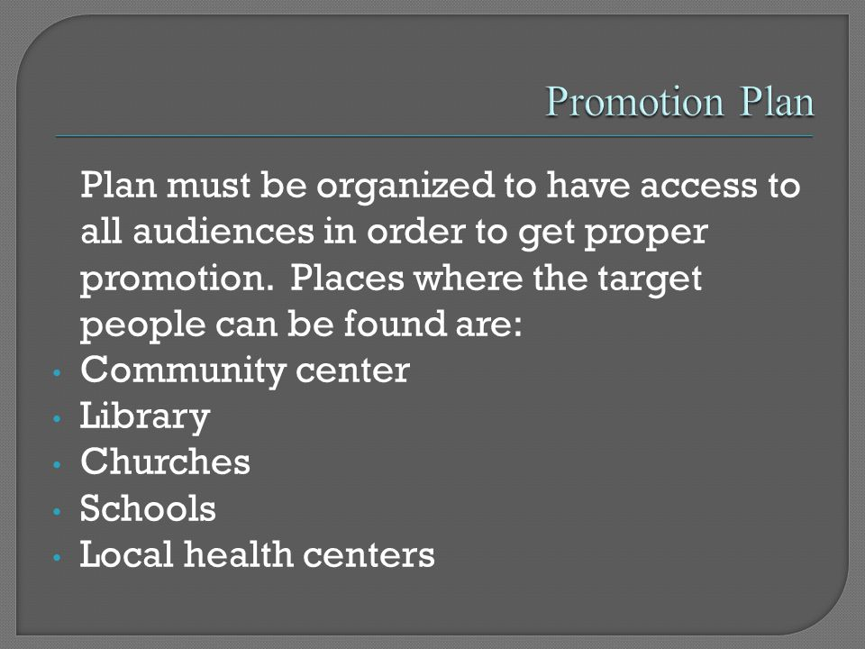 Plan must be organized to have access to all audiences in order to get proper promotion.