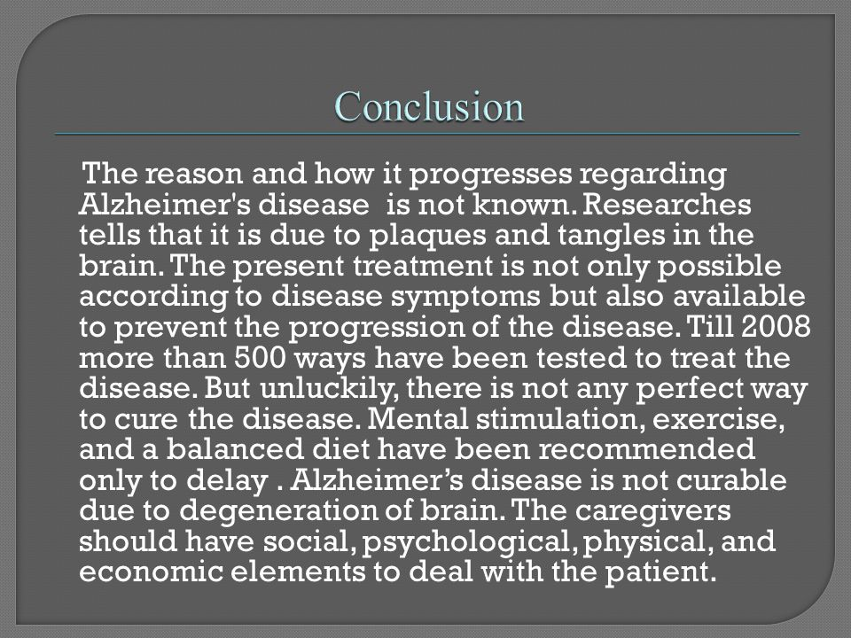 The reason and how it progresses regarding Alzheimer s disease is not known.