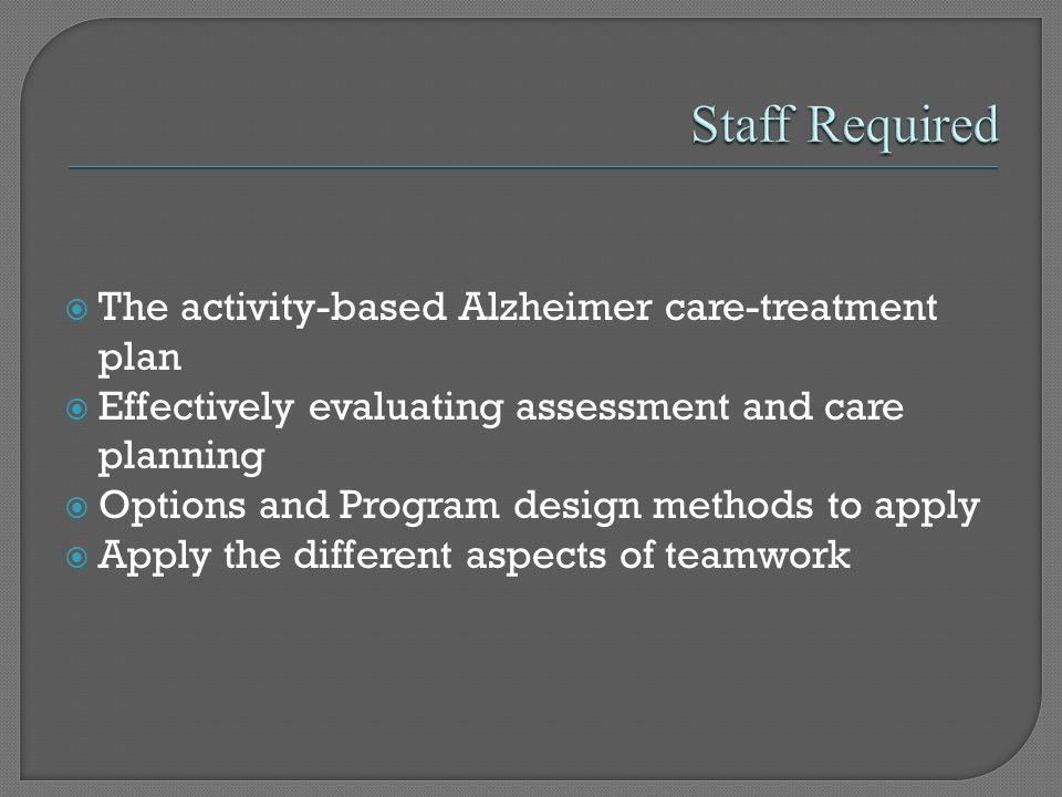  The activity-based Alzheimer care-treatment plan  Effectively evaluating assessment and care planning  Options and Program design methods to apply