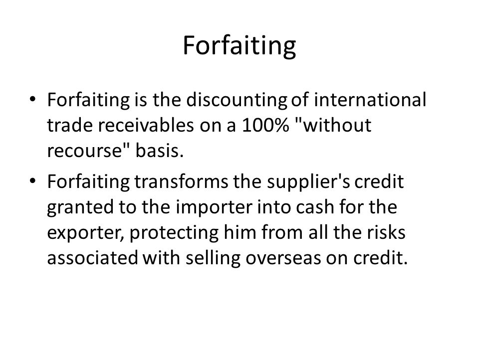 Forfaiting Forfaiting is the discounting of international trade receivables on a 100%