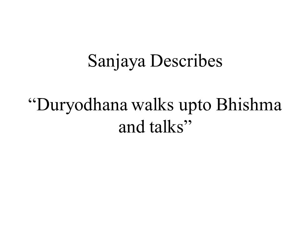 Sanjaya Describes Duryodhana walks upto Bhishma and talks