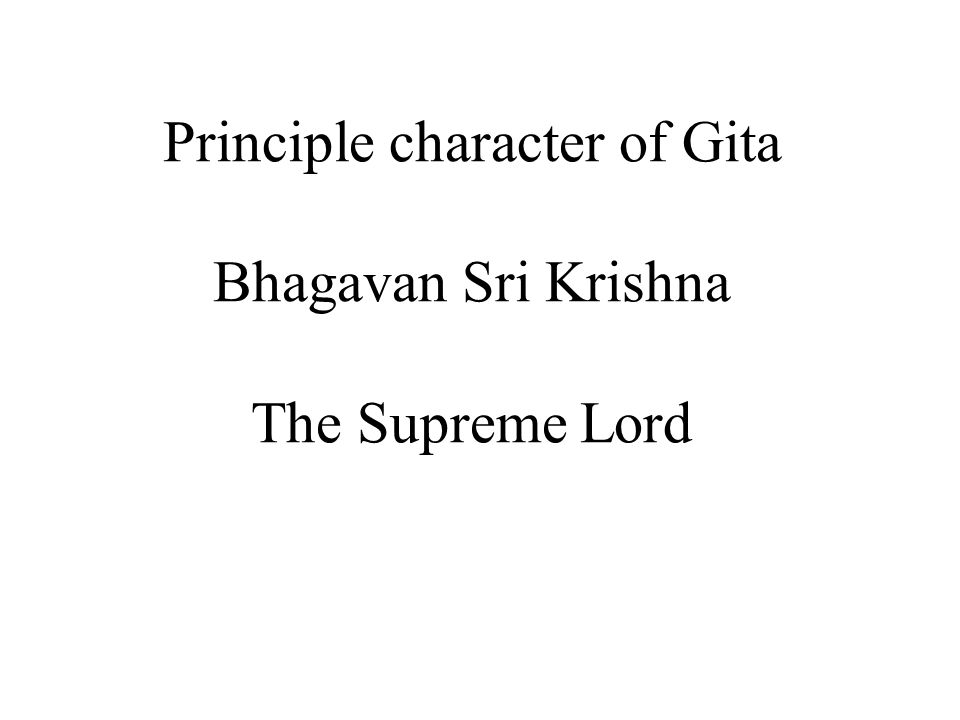 Principle character of Gita Bhagavan Sri Krishna The Supreme Lord