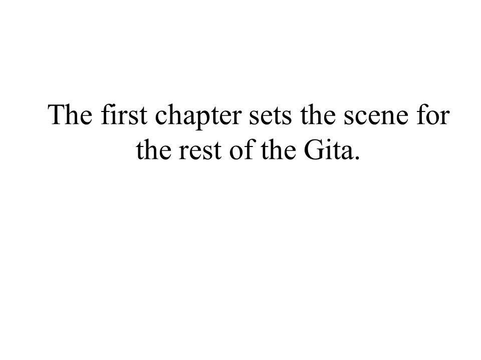 The first chapter sets the scene for the rest of the Gita.