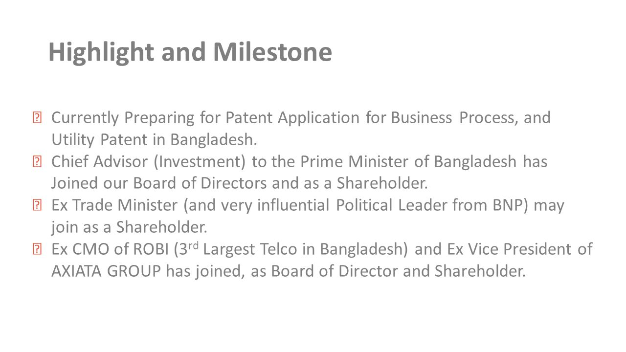 Highlight and Milestone ★ Currently Preparing for Patent Application for Business Process, and Utility Patent in Bangladesh.