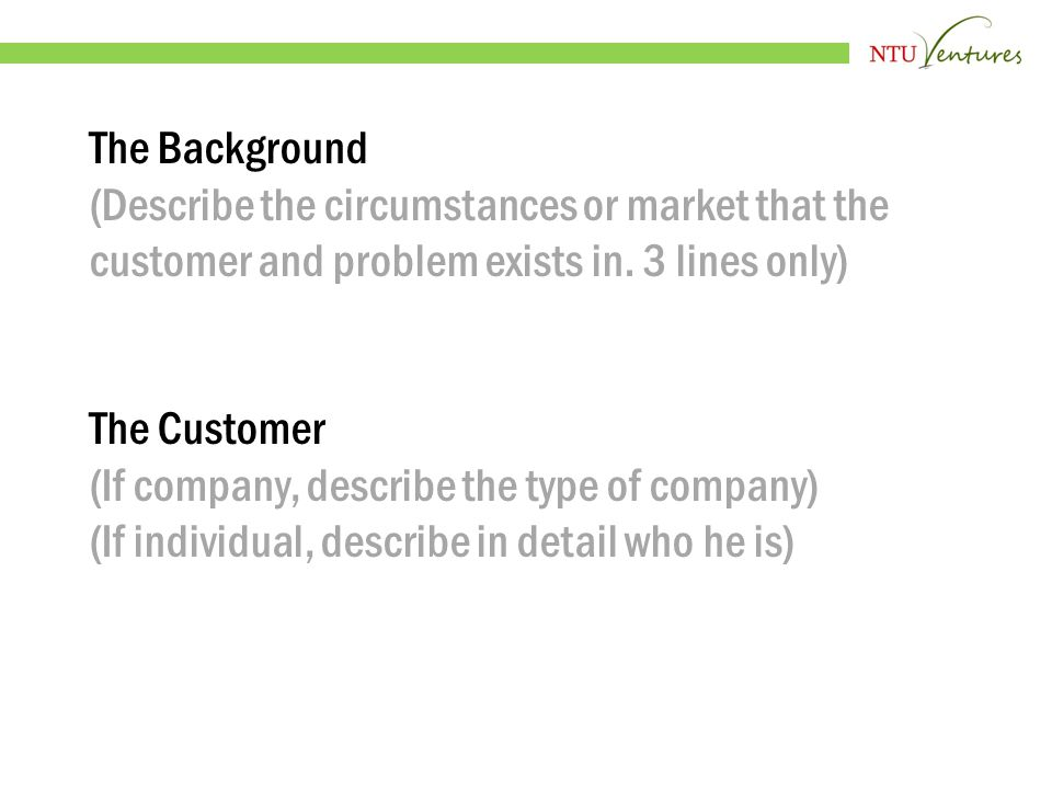 The Background (Describe the circumstances or market that the customer and problem exists in.