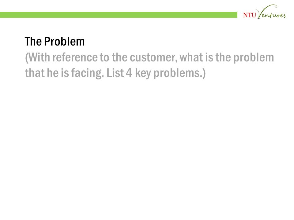 The Problem (With reference to the customer, what is the problem that he is facing.