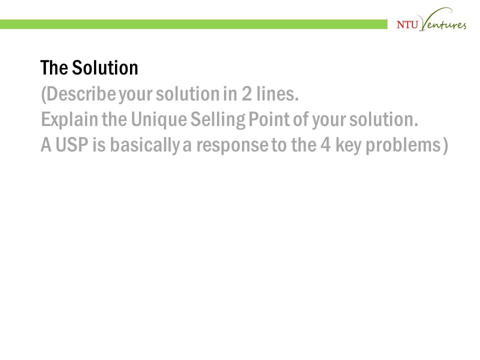 The Solution (Describe your solution in 2 lines. Explain the Unique Selling Point of your solution.