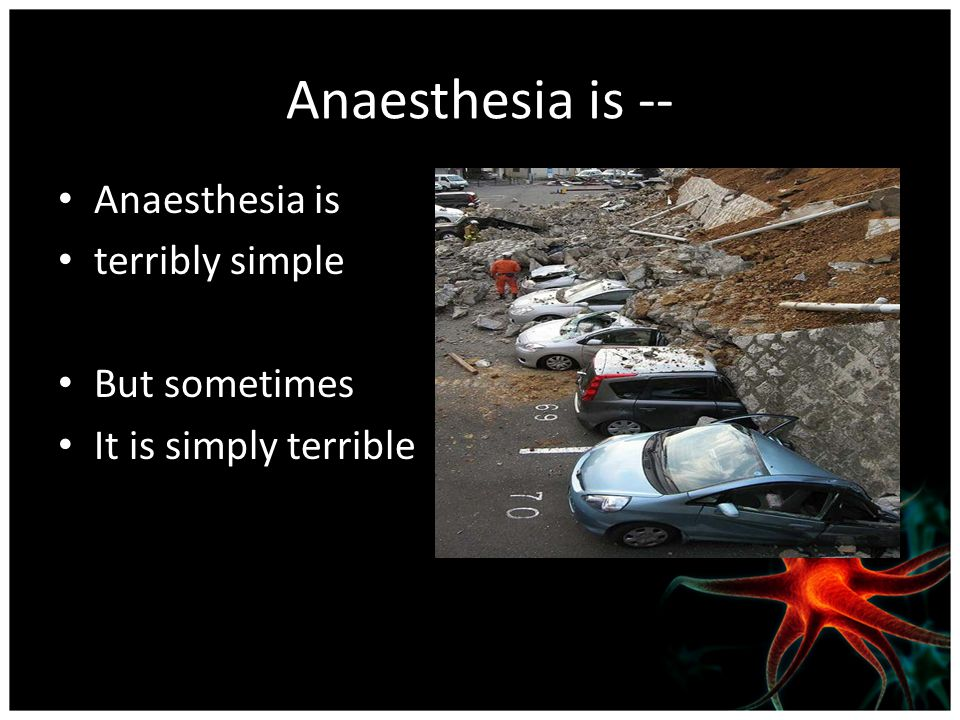 Anaesthesia is -- Anaesthesia is terribly simple But sometimes It is simply terrible