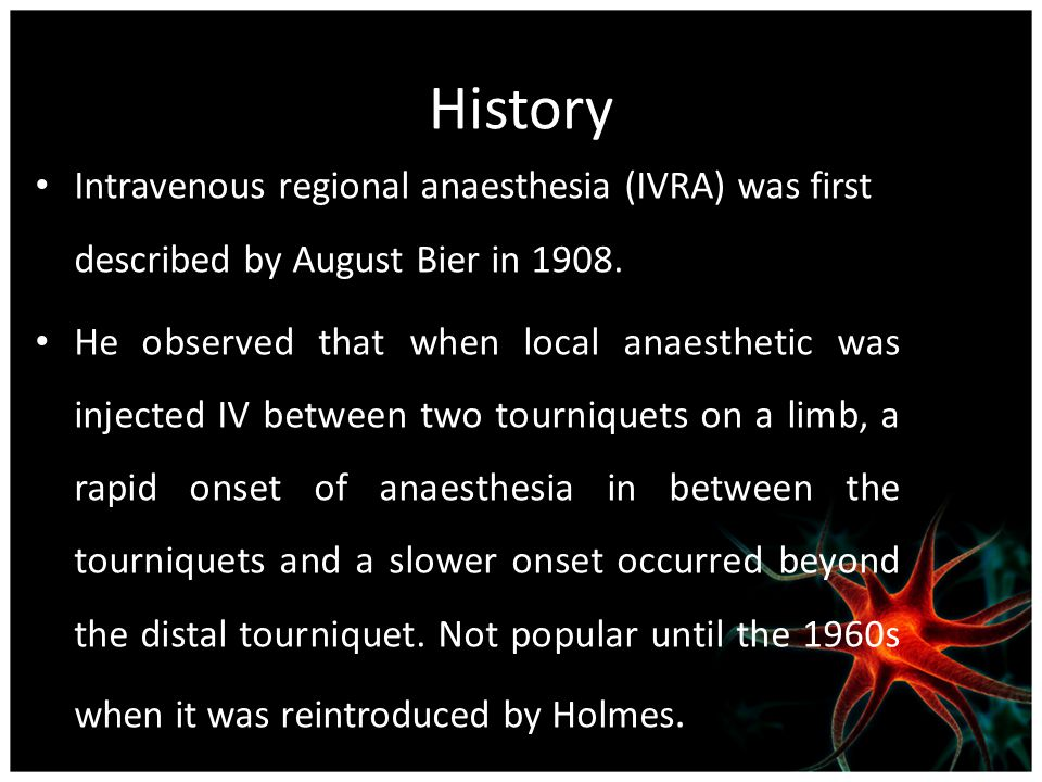 History Intravenous regional anaesthesia (IVRA) was first described by August Bier in 1908.