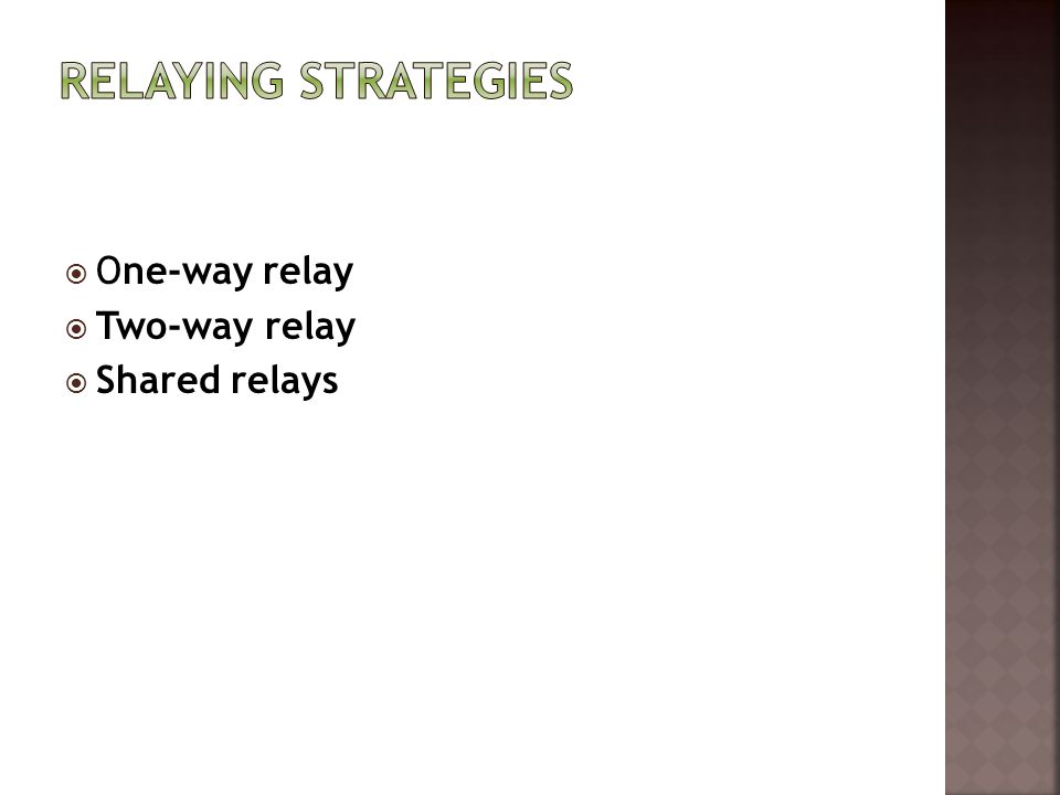  One-way relay  Two-way relay  Shared relays