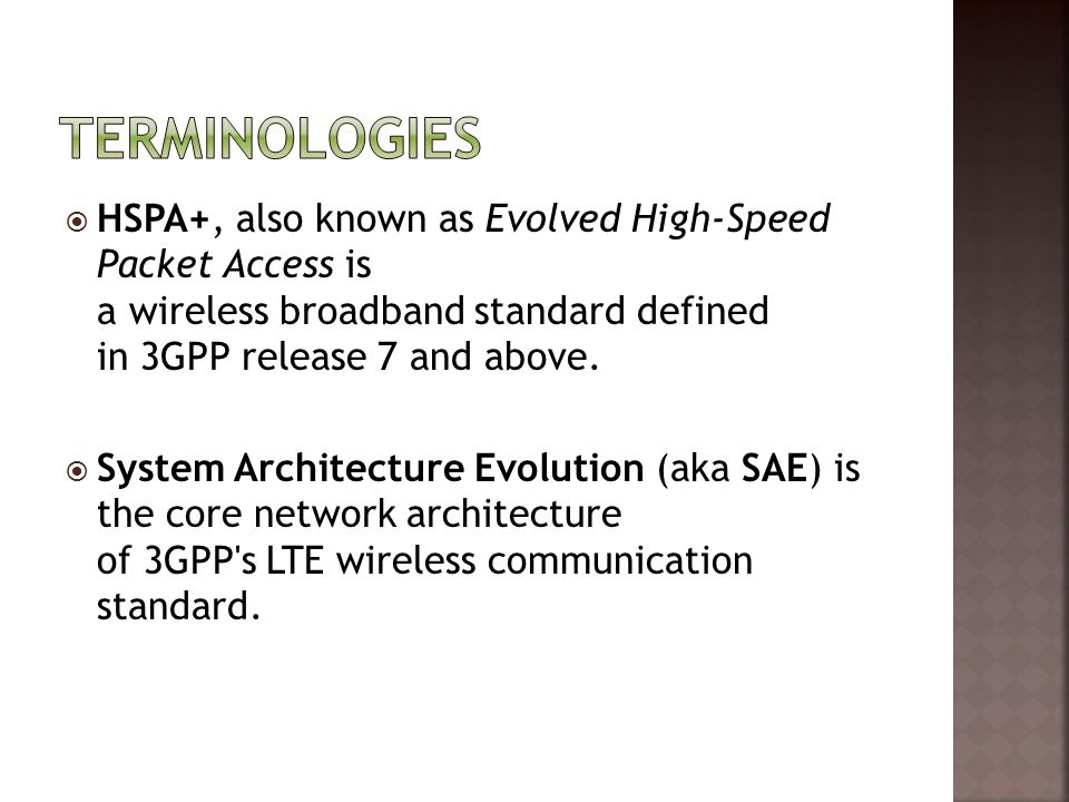  HSPA+, also known as Evolved High-Speed Packet Access is a wireless broadband standard defined in 3GPP release 7 and above.  System Architecture Ev