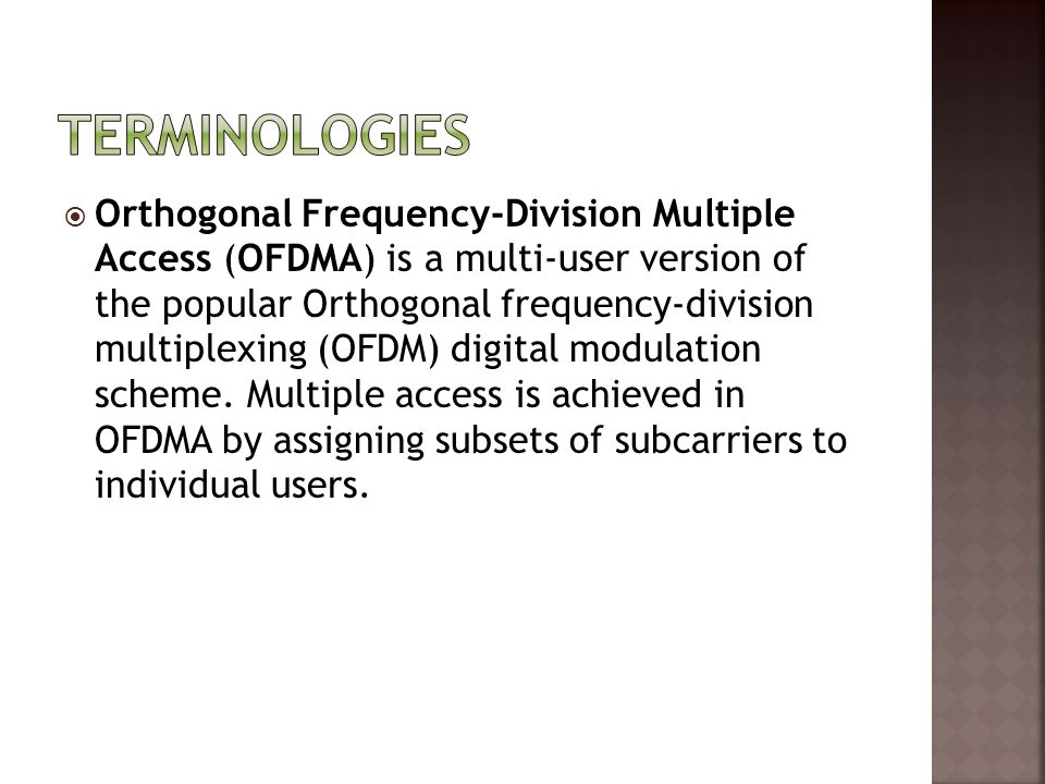  Orthogonal Frequency-Division Multiple Access (OFDMA) is a multi-user version of the popular Orthogonal frequency-division multiplexing (OFDM) digit