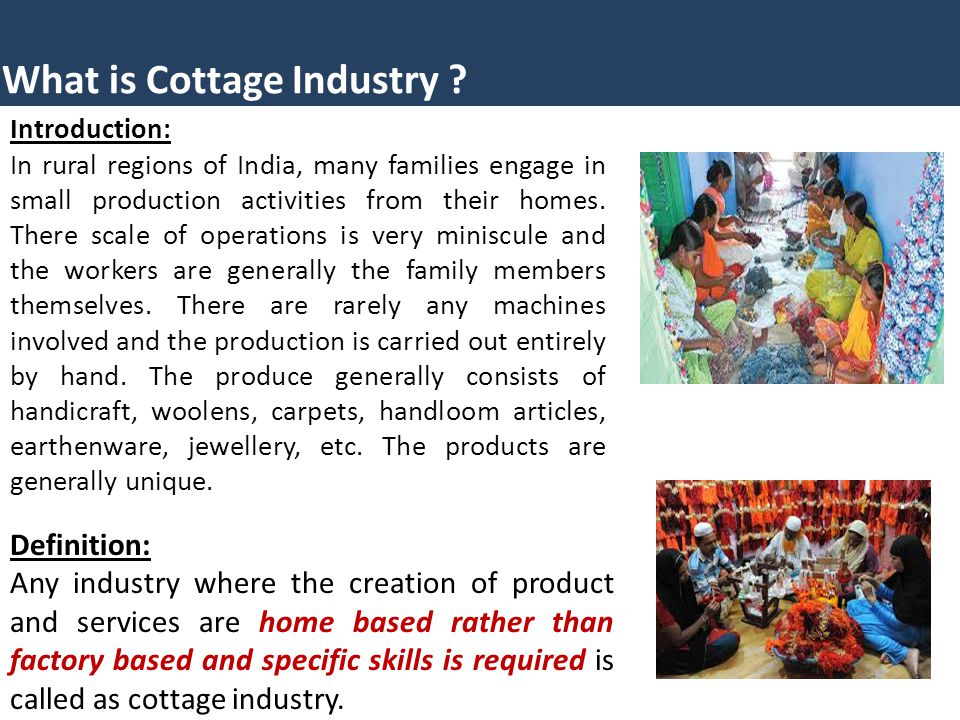 What is Cottage Industry ? Introduction: In rural regions of India, many families engage in small production activities from their homes. There scale