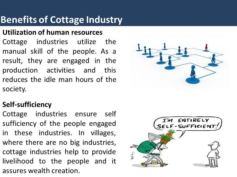 Benefits of Cottage Industry Utilization of human resources Cottage industries utilize the manual skill of the people.