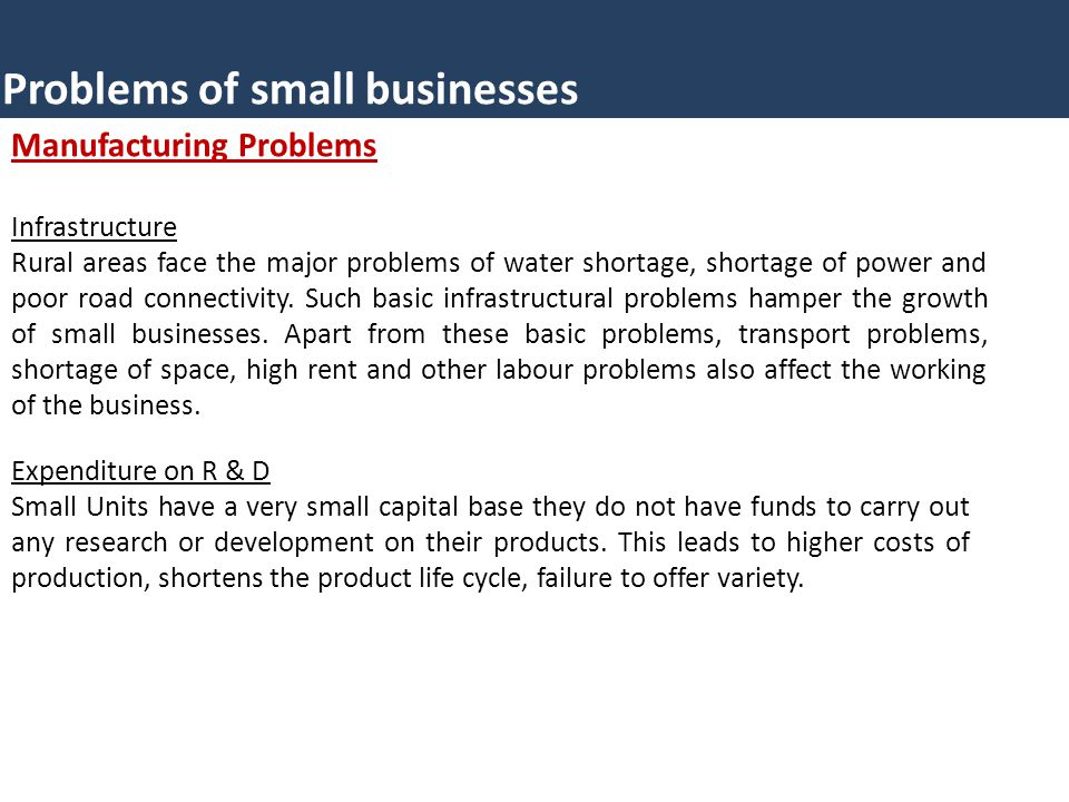 Problems of small businesses Manufacturing Problems Infrastructure Rural areas face the major problems of water shortage, shortage of power and poor r