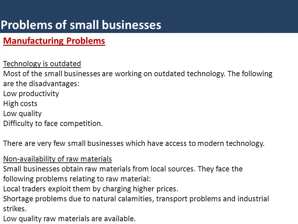 Problems of small businesses Manufacturing Problems Technology is outdated Most of the small businesses are working on outdated technology. The follow