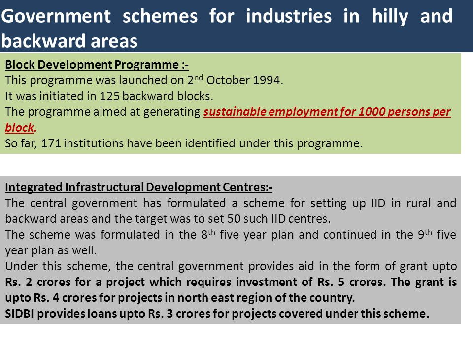 Government schemes for industries in hilly and backward areas Block Development Programme :- This programme was launched on 2 nd October 1994. It was