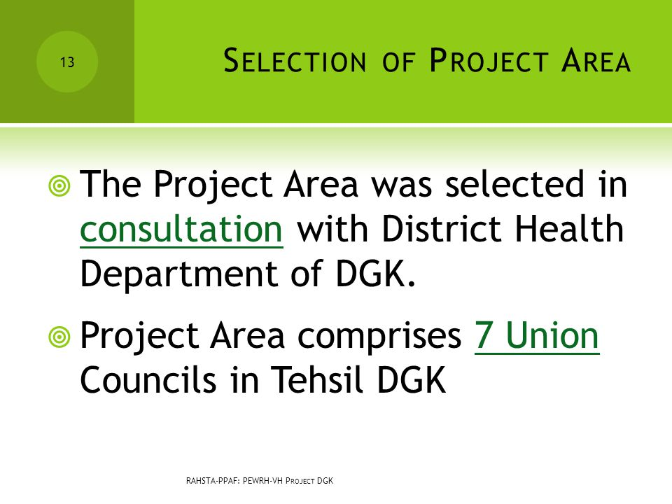 S ELECTION OF P ROJECT A REA  The Project Area was selected in consultation with District Health Department of DGK.