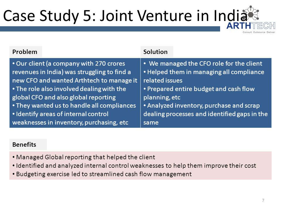 Case Study 5: Joint Venture in India Our client (a company with 270 crores revenues in India) was struggling to find a new CFO and wanted Arthtech to