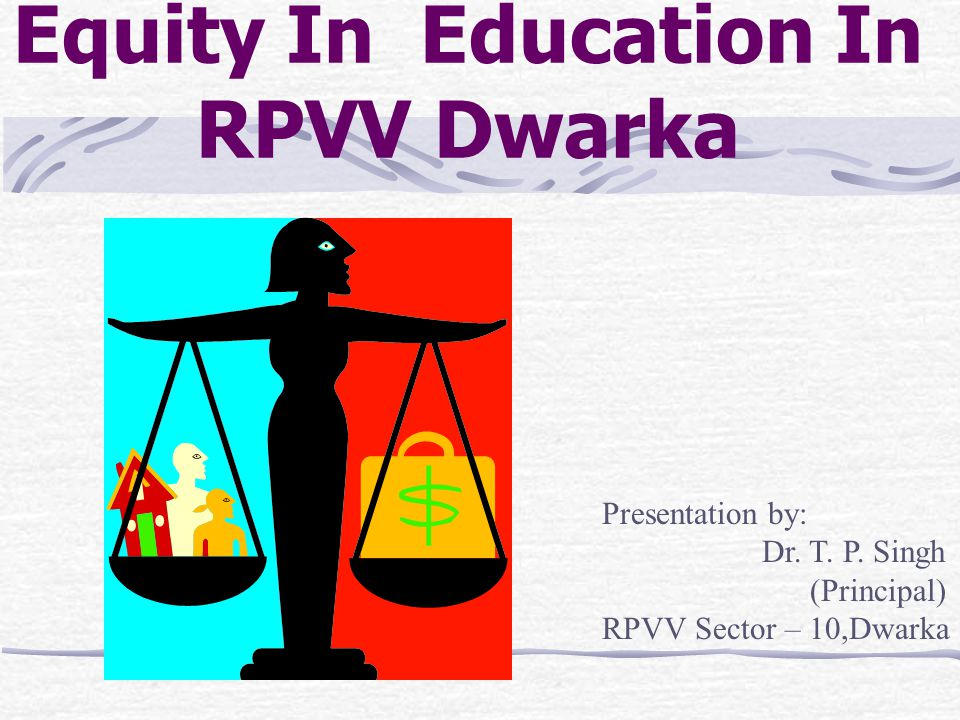 Equity In Education In RPVV Dwarka Presentation by: Dr. T. P. Singh (Principal) RPVV Sector – 10,Dwarka