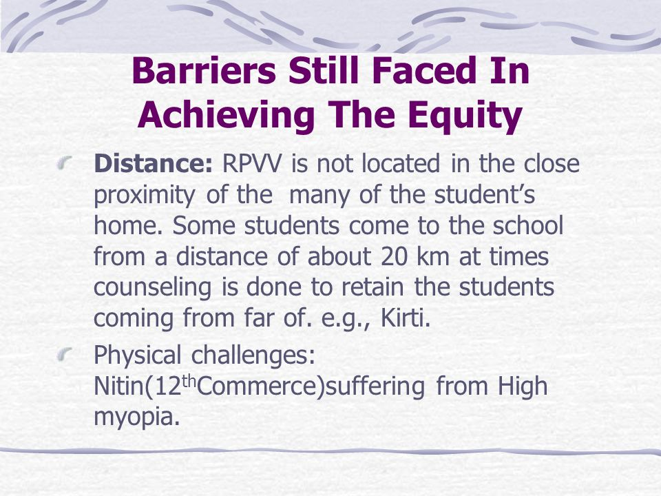 Barriers Still Faced In Achieving The Equity Distance: RPVV is not located in the close proximity of the many of the student's home. Some students com