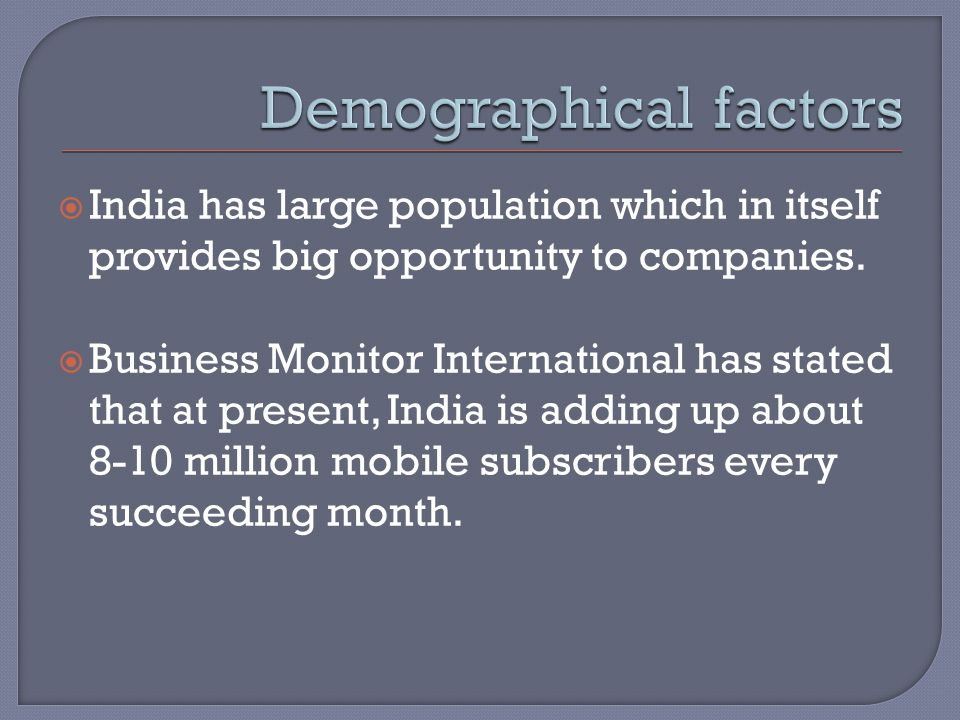  India has large population which in itself provides big opportunity to companies.