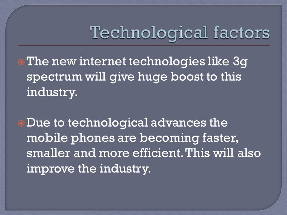  The new internet technologies like 3g spectrum will give huge boost to this industry.