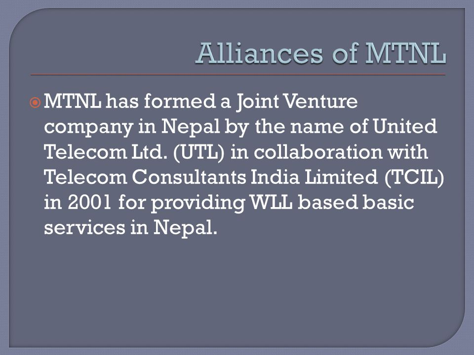  MTNL has formed a Joint Venture company in Nepal by the name of United Telecom Ltd.