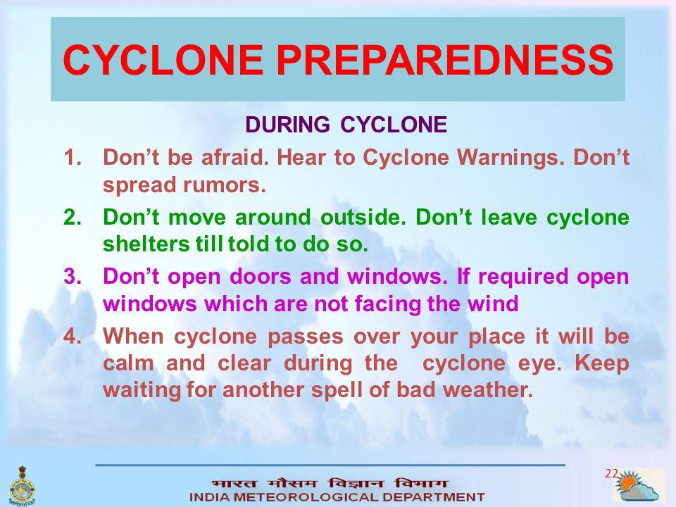 21 CYCLONE PREPAREDNESS BEFORE CYCLONE (WHEN EXPECTED) 1. Check doors, windows, bolts etc., Fix glass windows if loose. 2. Check defects in tiled/shee