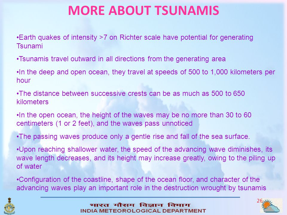 25 Tsunamis A series of traveling ocean waves of extremely long length generated primarily by earthquakes, volcanic eruptions, outer-space meteorite s