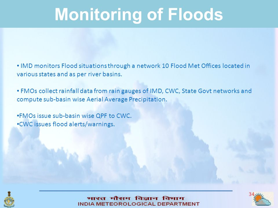 33 FLOODS Floods are mainly triggered by severe thunderstorms, cyclones or monsoons. In low-lying coastal areas, storm surges, tsunamis or rivers swol