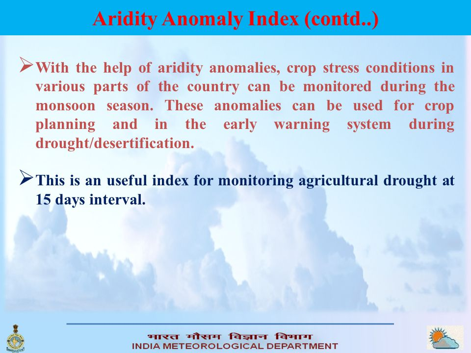 Aridity Anomaly Index (contd..)  The Normal Aridity Indices (NAI) are calculated using the climate normal values.  Aridity anomalies (Actual ‑ Norma