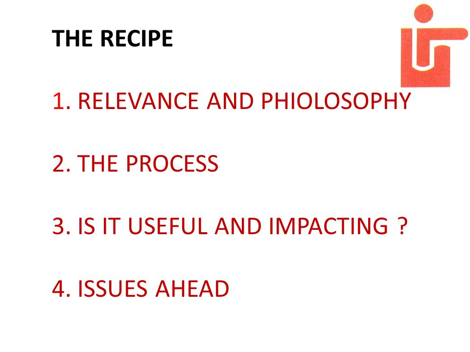 THE RECIPE 1. RELEVANCE AND PHIOLOSOPHY 2. THE PROCESS 3.