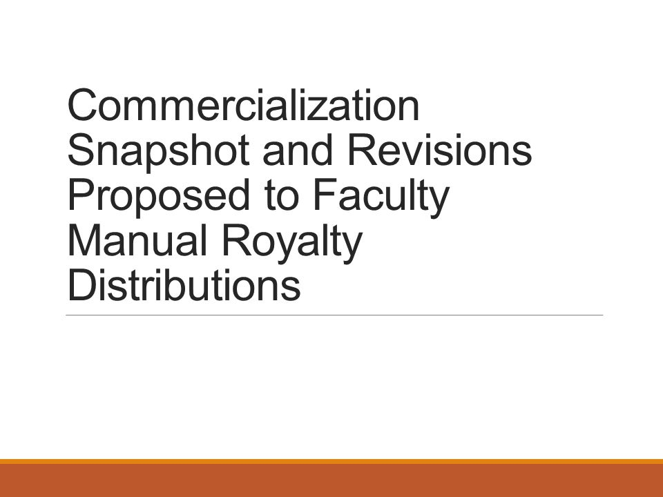 Commercialization Snapshot and Revisions Proposed to Faculty Manual Royalty Distributions