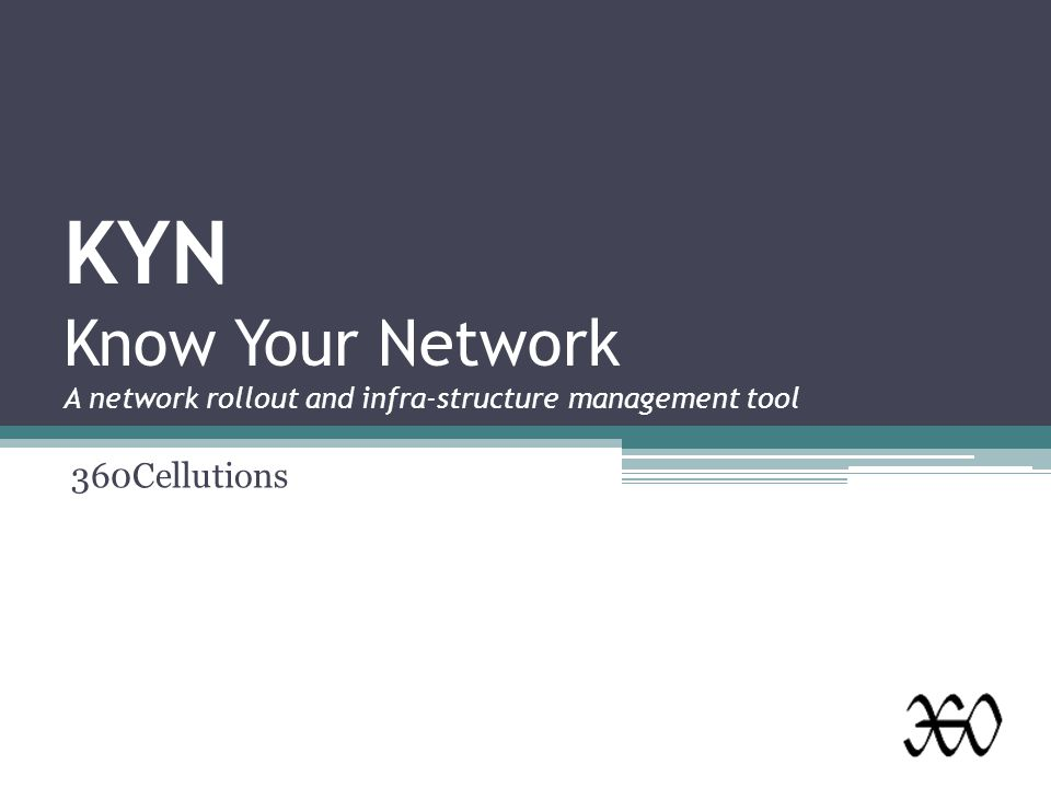 KYN Know Your Network A network rollout and infra-structure management tool 360Cellutions