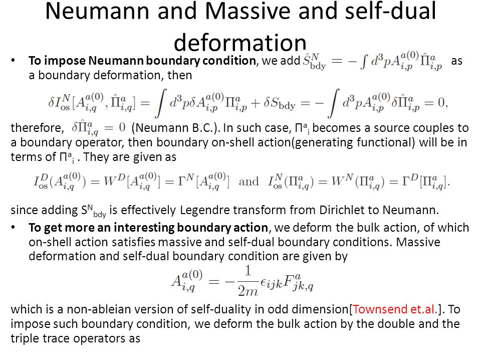 Neumann and Massive and self-dual deformation To impose Neumann boundary condition, we add as a boundary deformation, then therefore, (Neumann B.C.).