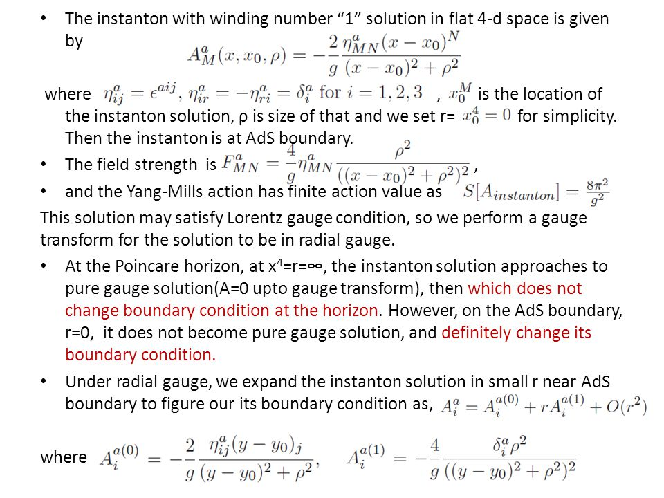 The instanton with winding number 1 solution in flat 4-d space is given by where, is the location of the instanton solution, ρ is size of that and we set r= for simplicity.