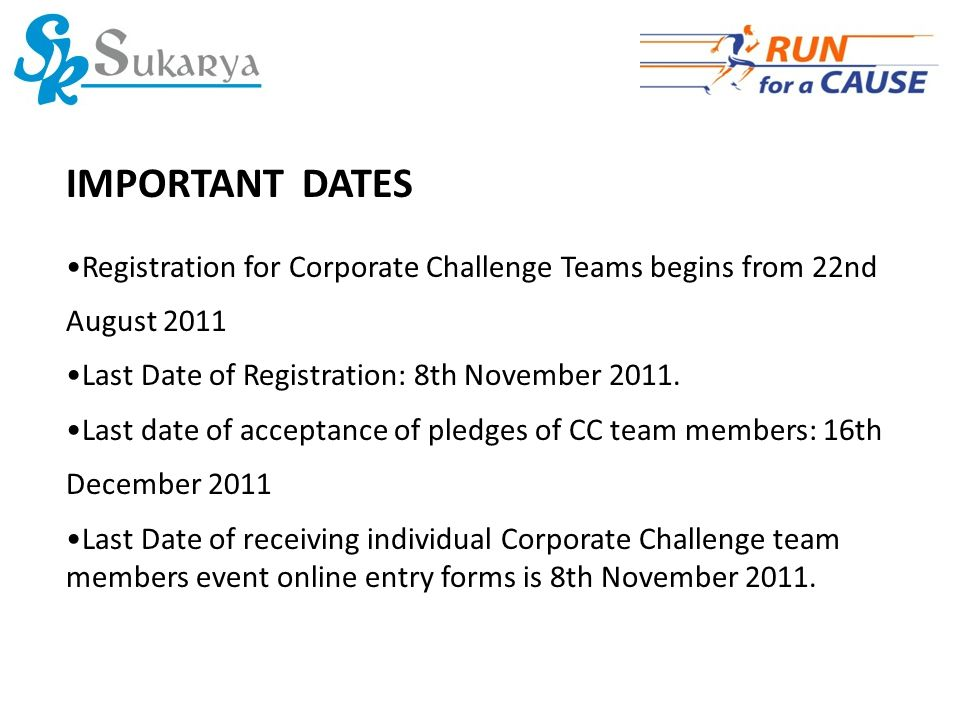 IMPORTANT DATES Registration for Corporate Challenge Teams begins from 22nd August 2011 Last Date of Registration: 8th November 2011.