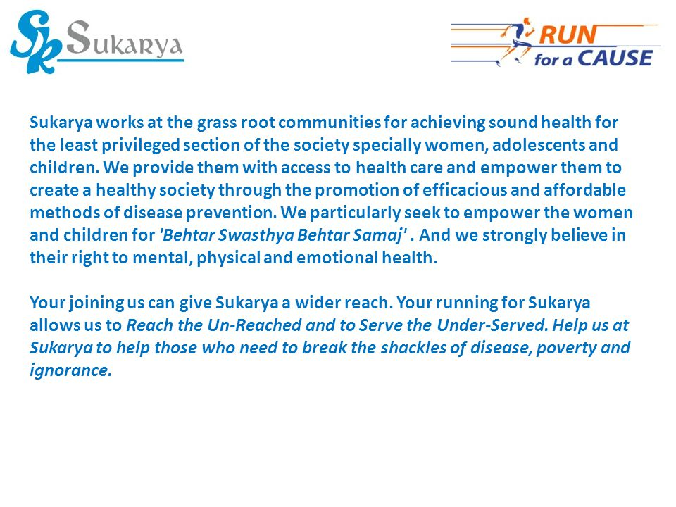 Sukarya works at the grass root communities for achieving sound health for the least privileged section of the society specially women, adolescents and children.