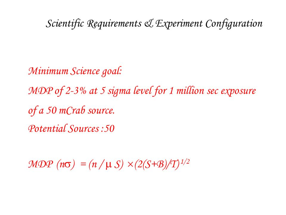 Minimum Science goal: MDP of 2-3% at 5 sigma level for 1 million sec exposure of a 50 mCrab source.